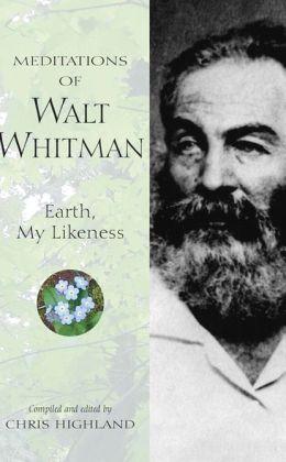 Meditations of Walt Whitman: Earth, My Likeness