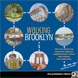 Walking Brooklyn: 30 Tours Exploring Historical Legacies, Neighborhood Culture, Side Streets, and Waterways