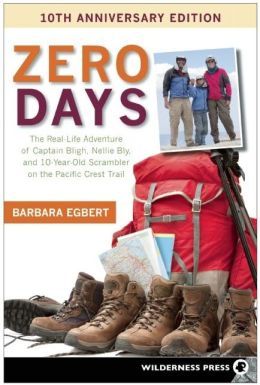 Zero Days: The Real Life Adventure of Captain Bligh, Nellie Bligh, and 10-Year-Old Scrambler on the Pacific Crest Trail