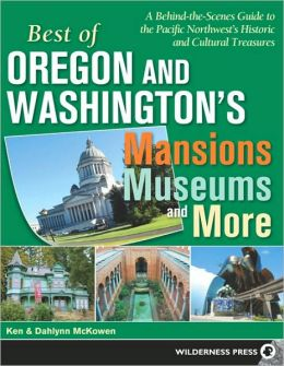 Best of Oregon and Washington's Mansions, Museums and More: A Behind-The-Scenes Guide to the Pacific Northwest's Historical and Cultural Treasures