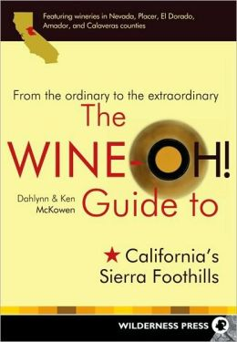 Wine-Oh! Guide to California's Sierra Foothills: From the Ordinary to the Extraordinary