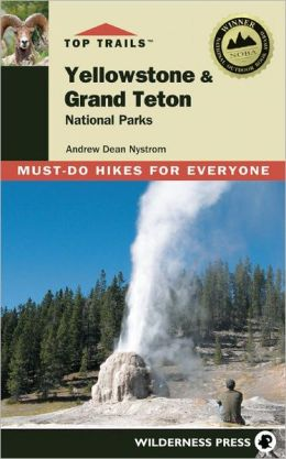 Top Trails Yellowstone & Grand Teton National Parks: Must-Do Hikes for Everyone (Second Edition)