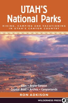Utah's National Parks: Hiking Camping and Vacationing in Utahs Canyon Country