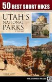 Book Cover Image. Title: 50 Best Short Hikes in Utah's National Parks, Author: Greg Witt