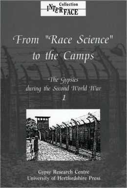 The Gypsies During the Second World War: Volume 1: From Race Science to the Camps