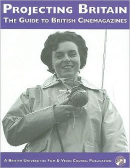 Projecting Britain: The Guide to British Cinemagazines