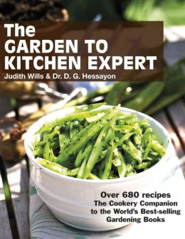 The Garden to Kitchen Expert: Over 680 Recipes - The Cookery Companion to the World's Best-Selling Gardening Books