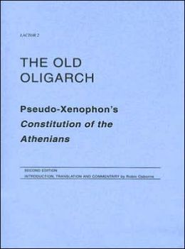 The Old Oligarch: Pseudo-Xenophon's Constitution of the Athenians