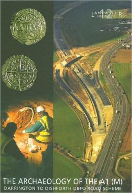 The Archaeology of the A1 (M) Darrington to Dishforth DBFO Road Scheme