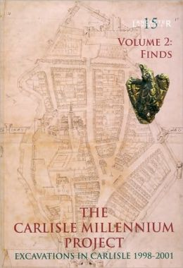 The Carlisle Millennium Project, Volume 2: Excavations in Carlisle, 1998-2001: The Finds [With DVD]
