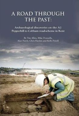 A Road Through the Past: Archaeological discoveries on the A2 Pepperhill to Cobham road-scheme in Kent