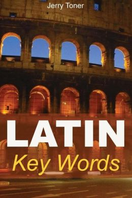 Latin Key Words: Learn Latin Easily: 2,000-Word Vocabulary Arranged by Frequency in a Hundred Units, with Comprehensive Latin and Engli