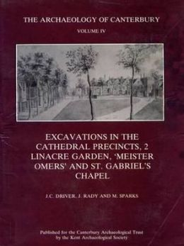 Excavations in the Cathedral Precincts, Volume 2, Linacre Garden, 'Meister Omers' and St Gabriel's Chapel