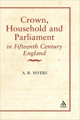 Crown, Household And Parliament In Fifteenth Century England