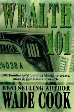 Wealth 101: 101 Fundamental Building Blocks to Create, Manage and Maintain Wealth