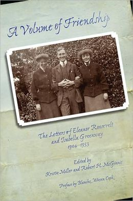 A Volume of Friendship: The Letters of Eleanor Roosevelt and Isabella Greenway, 1904-1953