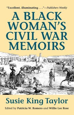 Black Woman's Civil War Memoirs: Reminiscences of My Life in Camp with the 33rd U.S Colored Troops, Late 1st South Carolina Volunteers