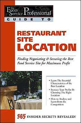 Restaurant Site Location: Finding Negotiating and Securing the Best Food Service Site for Maximum Profit (The Food Service Professional Guide To Series 1)
