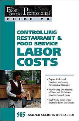 Controlling Restaurant and Food Service Labor Costs: 365 Insider Secrets Revealed (The Food Service Professional Guide To Series 7)