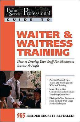 Waiter and Waitress Training: How to Develop Your Staff for Maximum Service and Profit (The Food Service Professional Guide to Series #10)