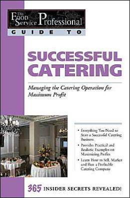 Successful Catering: Managing the Catering Operation for Maximum Profit (The Food Service Professional Guide to Series #12)