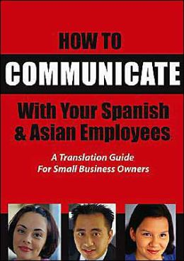 How to Communicate with Your Spanish & Asian Employees: A Translation Guide for Small Business Owners