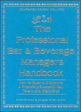 Professional Bar and Beverage Manager's Handbook: How to Open and Operate a Financially Successful Bar, Tavern and Night Club - with CD ROM