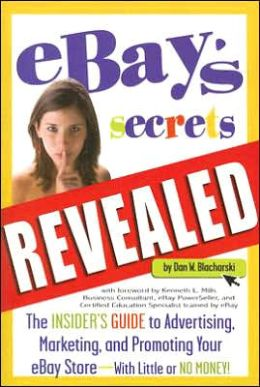 eBay's Secrets Revealed: The Insider's Guide to Advertising, Marketing, and Promoting Your eBay Store With Little or No Money