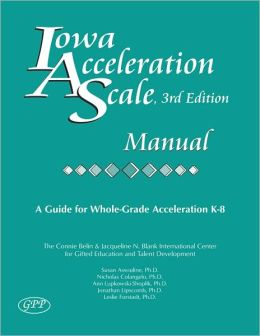 Iowa Acceleration Scale Manual: A Guide for Whole-Grade Acceleration K-8