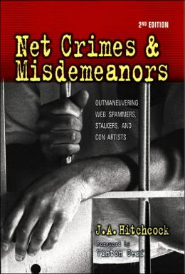 Net Crimes & Misdemeanors: Outmaneuvering Web Spammers, Stalkers, and Con Artists