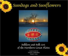 Sundogs and Sunflowers: Folklore and Folk Art of the Northern Great Plains