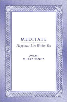 Meditate: Happiness Lies Within You