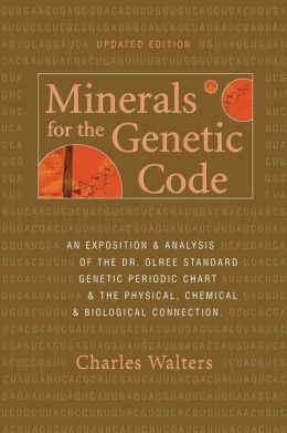 Minerals for the Genetic Code: An Exposition and Analysis of the Dr. Olree Standard Genetic Periodic Chart and the Physical, Chemical and Biological Connection