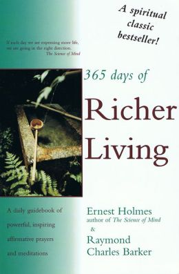 365 Days of Richer Living: A Daily Guidebook of Powerful and Inspiring Affirmative Prayers and Meditations