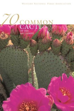 Seventy Common Cacti of the Southwest