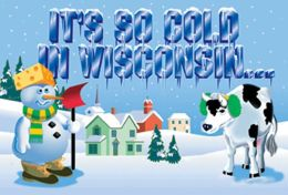 It's so Cold in Wisconsin...