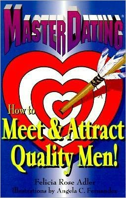 Master Dating: How to Meet and Attract Quality Men