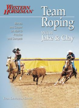 Team Roping With Jake and Clay: Barnes and Cooper on How to Practice and Compete