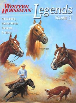 Legends, Volume 3: Outstanding Quarter Horse Stallions and Mares Diane Ciarloni, Jim Goodhue, Kim Guenther and Frank Holmes