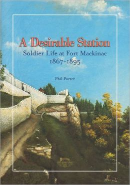 A Desirable Station: Soldier Life at Fort Mackinac, 1867-1895