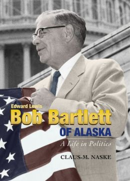 Bob Bartlett of Alaska, a Life in Politics