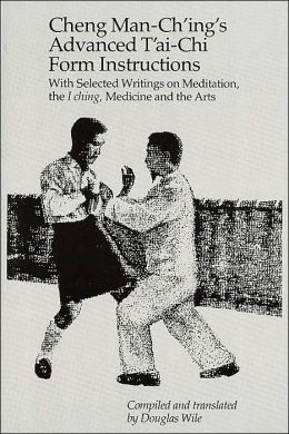 Cheng Man-Ch'ing's Advanced T'ai-Chi Form Instructions: With Selected Writings on Meditations, the I ching, Medicine and the Arts