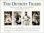 The Detroit Tigers: A Pictorial Celebration of the Greatest Players and Moments in Tigers' History