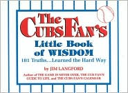 Cubs Fans' Little Book of Wisdom: One Hundred One Truths Learned the Hard Way