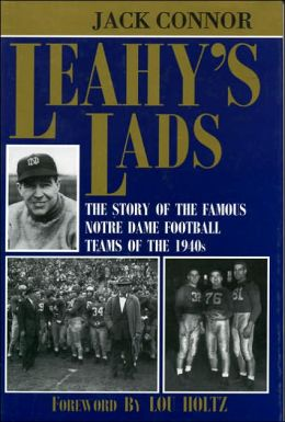 Leahy's Lads: The Story of the Famous Notre Dame Football Teams of the 1940s