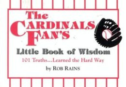 Cardinals Fan's Little Book of Wisdom: 101 Truths... Learned the Hard Way