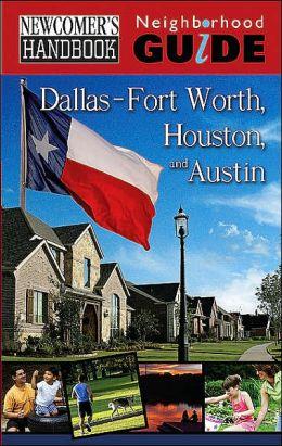 Newcomer's Handbook Neighborhood Guide: Dallas-Fort Worth, Houston and Austin
