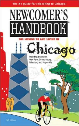 Newcomer's Handbook for Moving to and Living in Chicago: Including Evanston, Oak Park, Schaumburg, Wheaton, and Naperville (Fifth Edition)