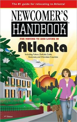 Newcomer's Handbook for Moving to and Living in Atlanta: Including Fulton, DeKalb, Cobb, Gwinnett, and Cherokee Countries
