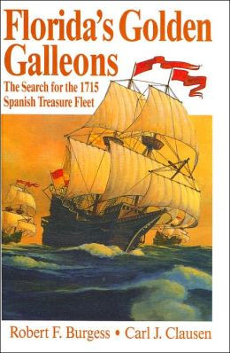 Florida's Golden Galleons: The Search for the 1715 Spanish Treasure Fleet (Florida Classics Series)